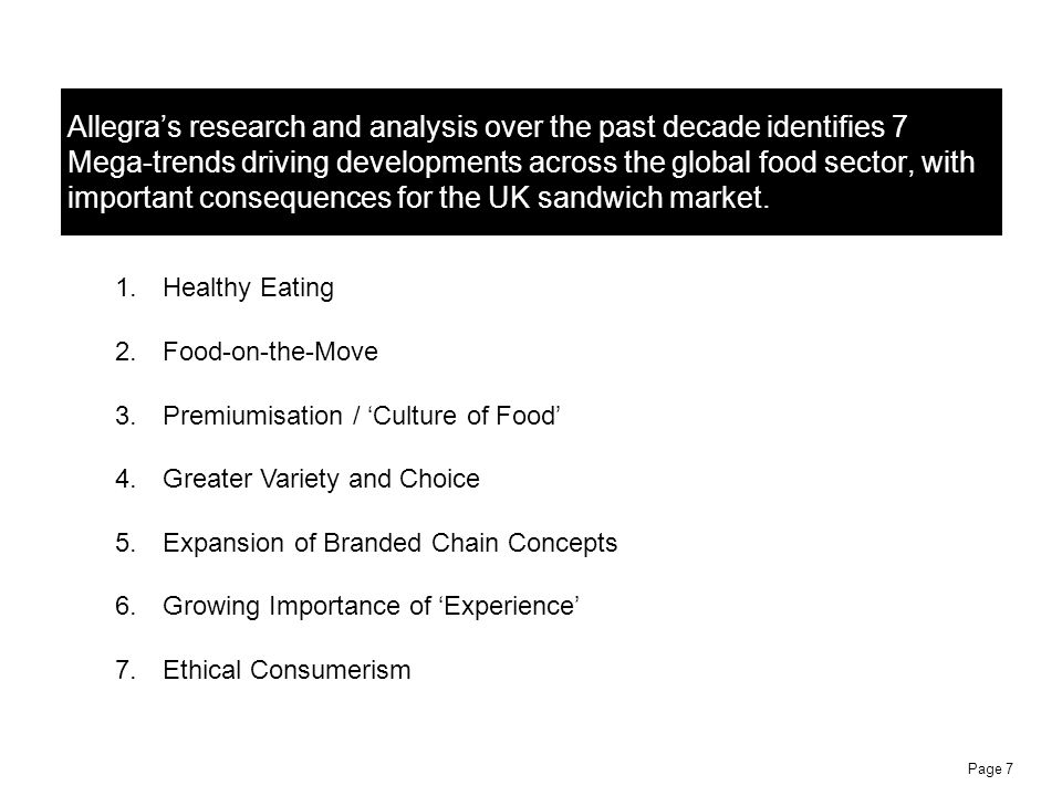 Allegra's research and analysis over the past decade identifies 7 Mega-trends driving developments across the global food sector, with important consequences for the UK sandwich market.