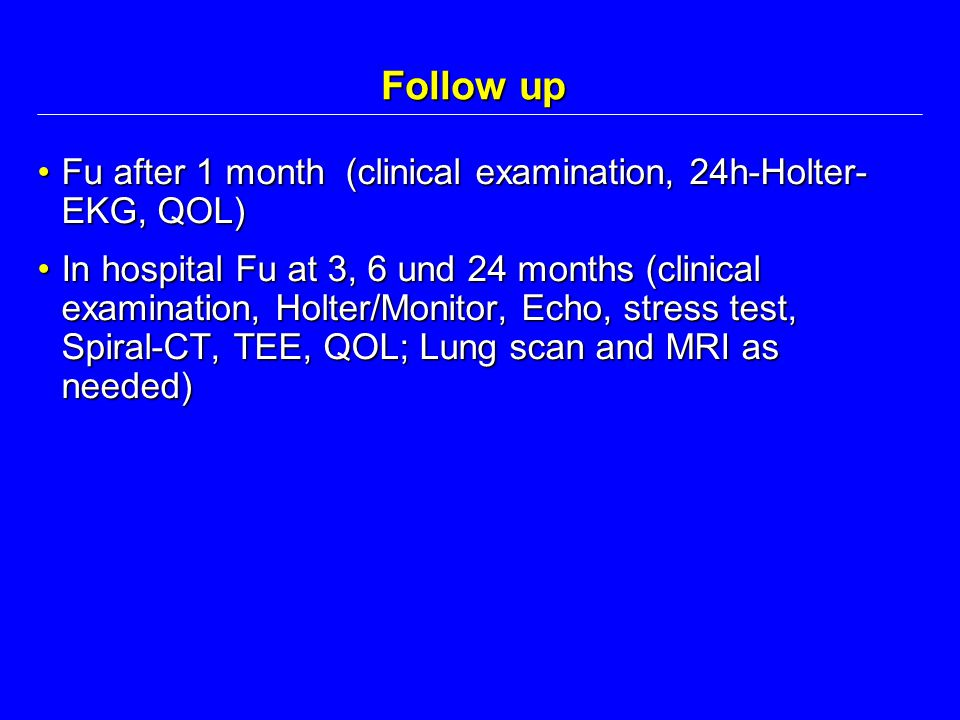 Follow up Fu after 1 month (clinical examination, 24h-Holter-EKG, QOL)