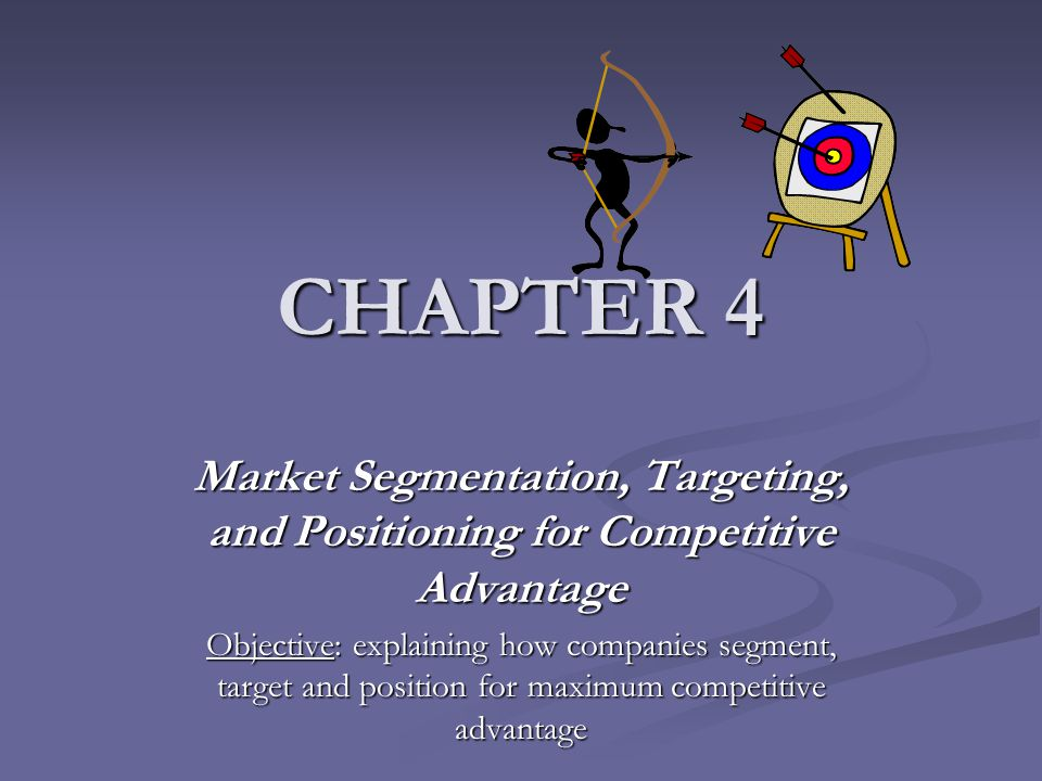 CHAPTER 4 Market Segmentation, Targeting, and Positioning for Competitive Advantage.