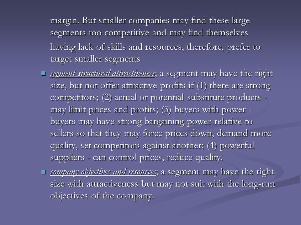 margin. But smaller companies may find these large segments too competitive and may find themselves