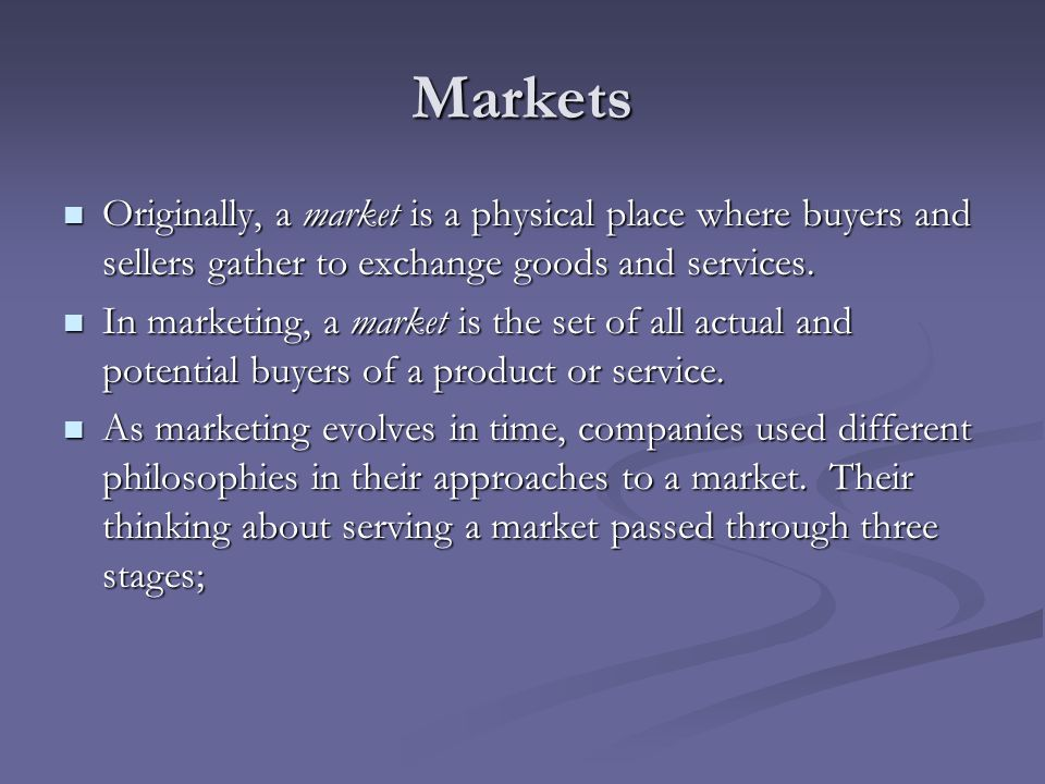 Markets Originally, a market is a physical place where buyers and sellers gather to exchange goods and services.