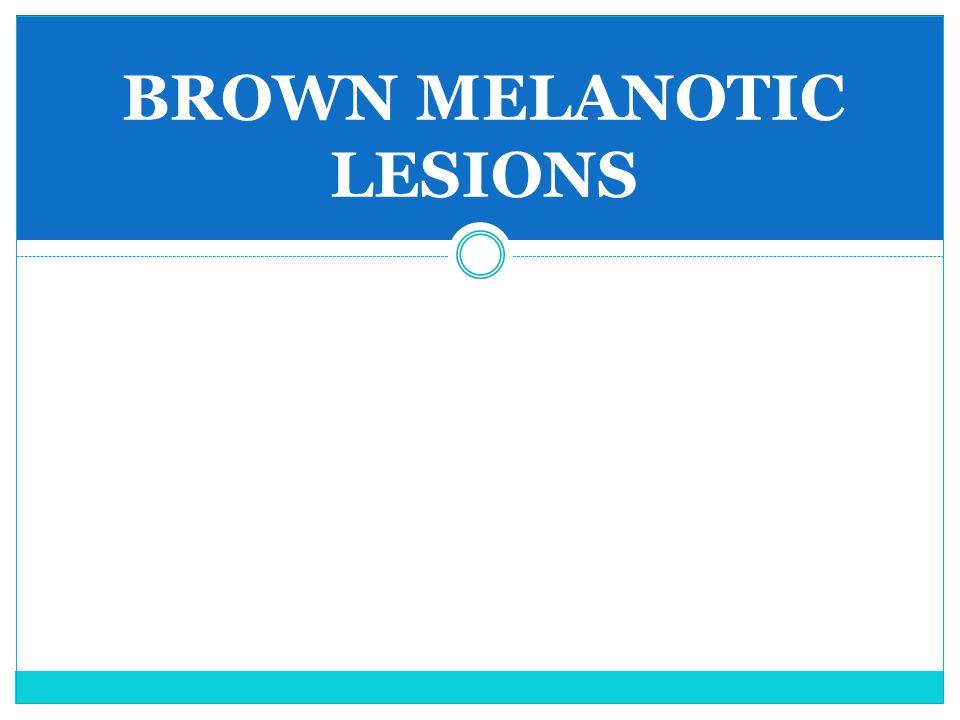 BROWN MELANOTIC LESIONS