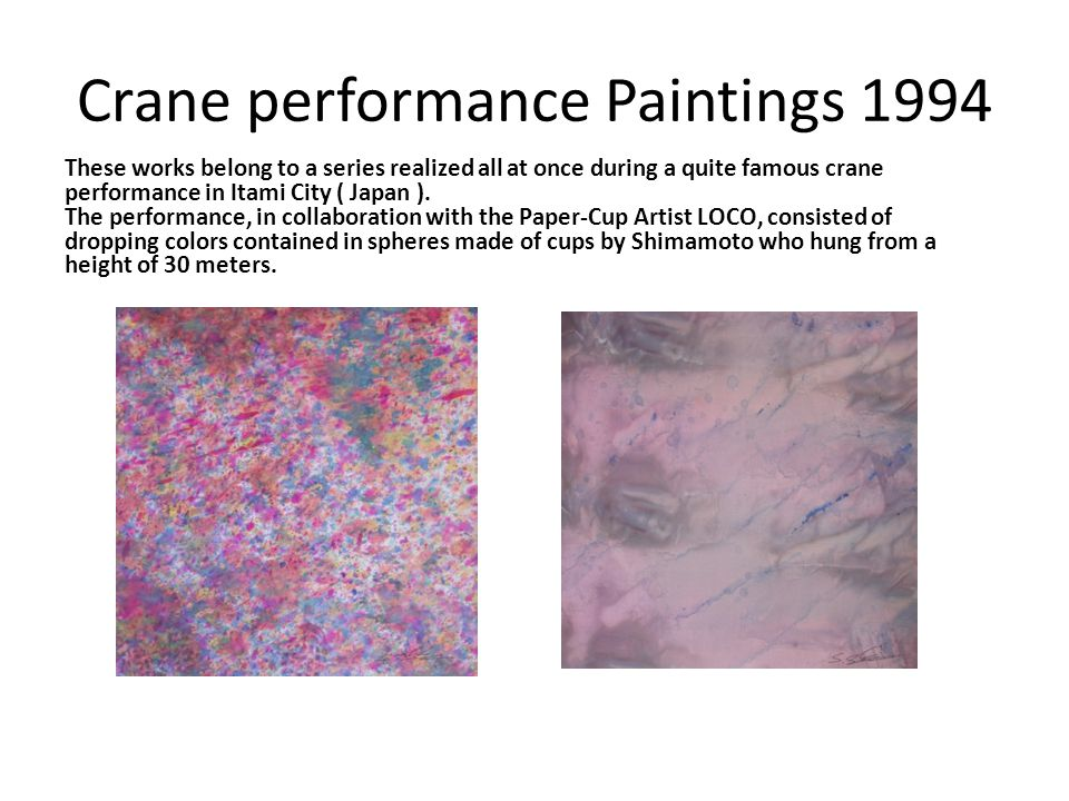 Crane performance Paintings 1994
