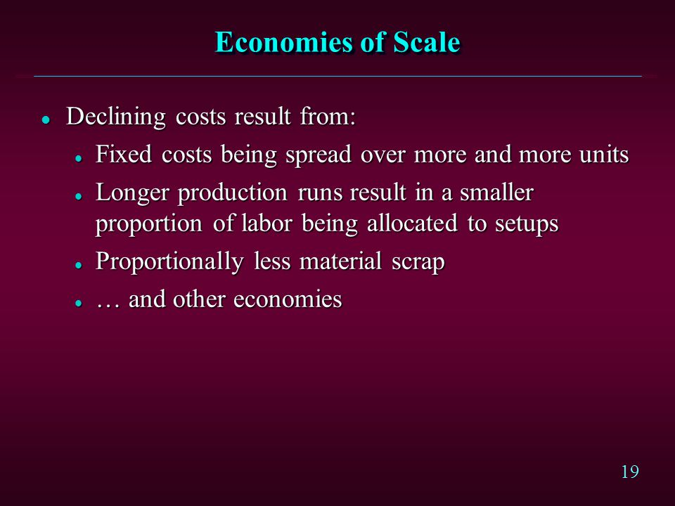 Economies of Scale Declining costs result from: