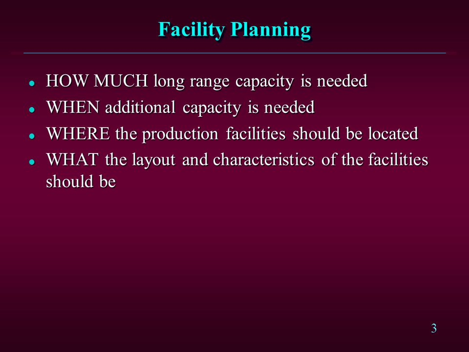 Facility Planning HOW MUCH long range capacity is needed