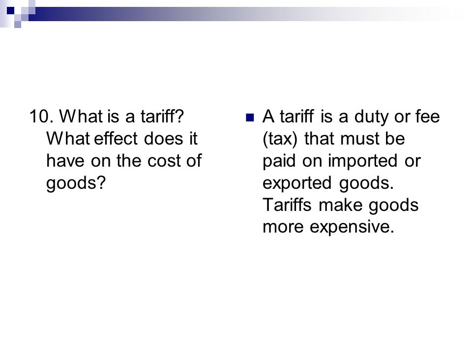10. What is a tariff What effect does it have on the cost of goods