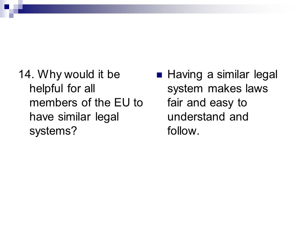 14. Why would it be helpful for all members of the EU to have similar legal systems