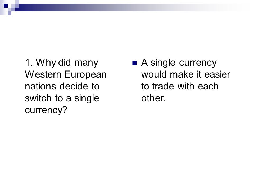 1. Why did many Western European nations decide to switch to a single currency