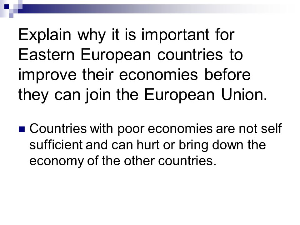 Explain why it is important for Eastern European countries to improve their economies before they can join the European Union.