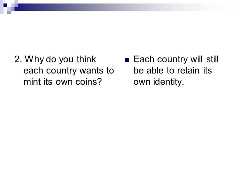2. Why do you think each country wants to mint its own coins