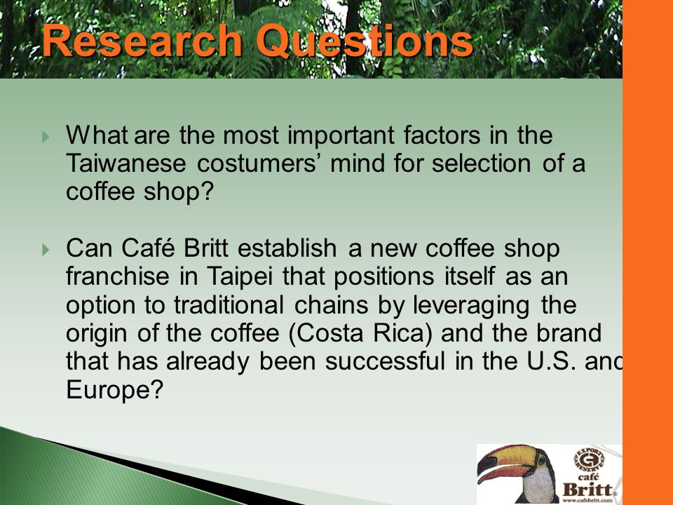 Research Questions What are the most important factors in the Taiwanese costumers' mind for selection of a coffee shop