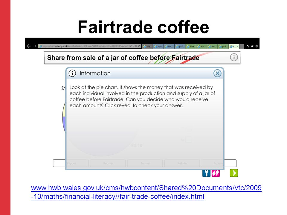 Fairtrade coffee www.hwb.wales.gov.uk/cms/hwbcontent/Shared%20Documents/vtc/2009-10/maths/financial-literacy//fair-trade-coffee/index.html.