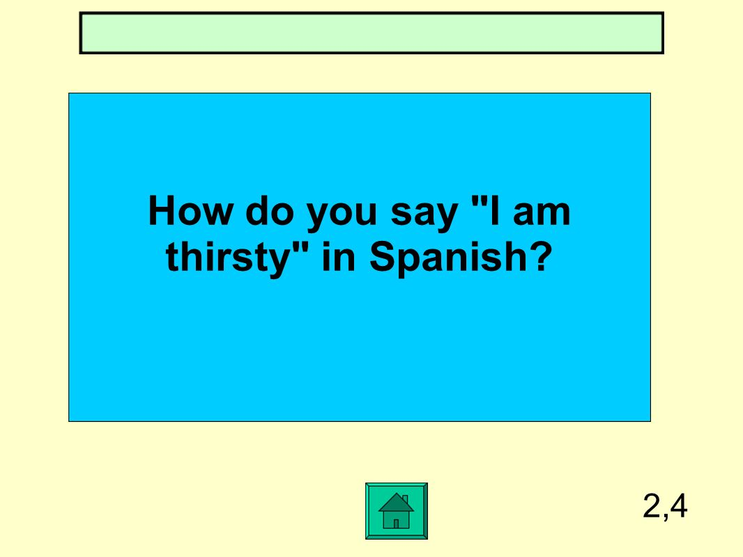 How do you say I am thirsty in Spanish