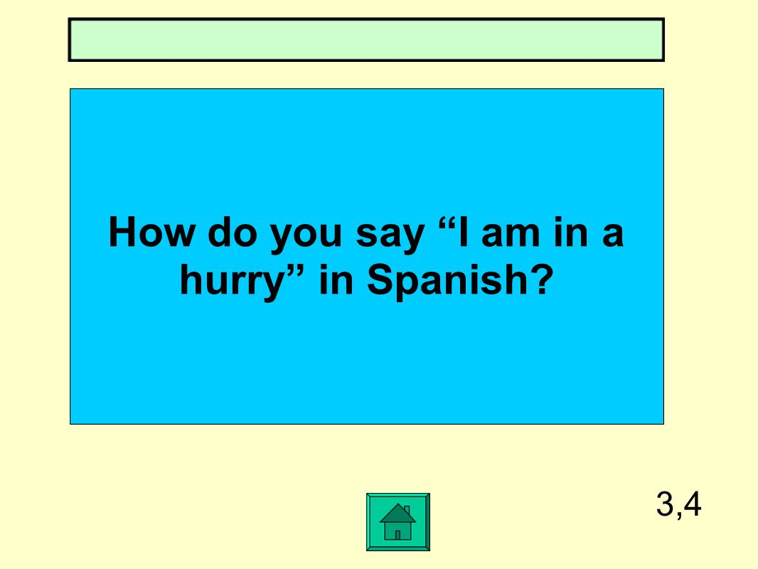 How do you say I am in a hurry in Spanish 3,4