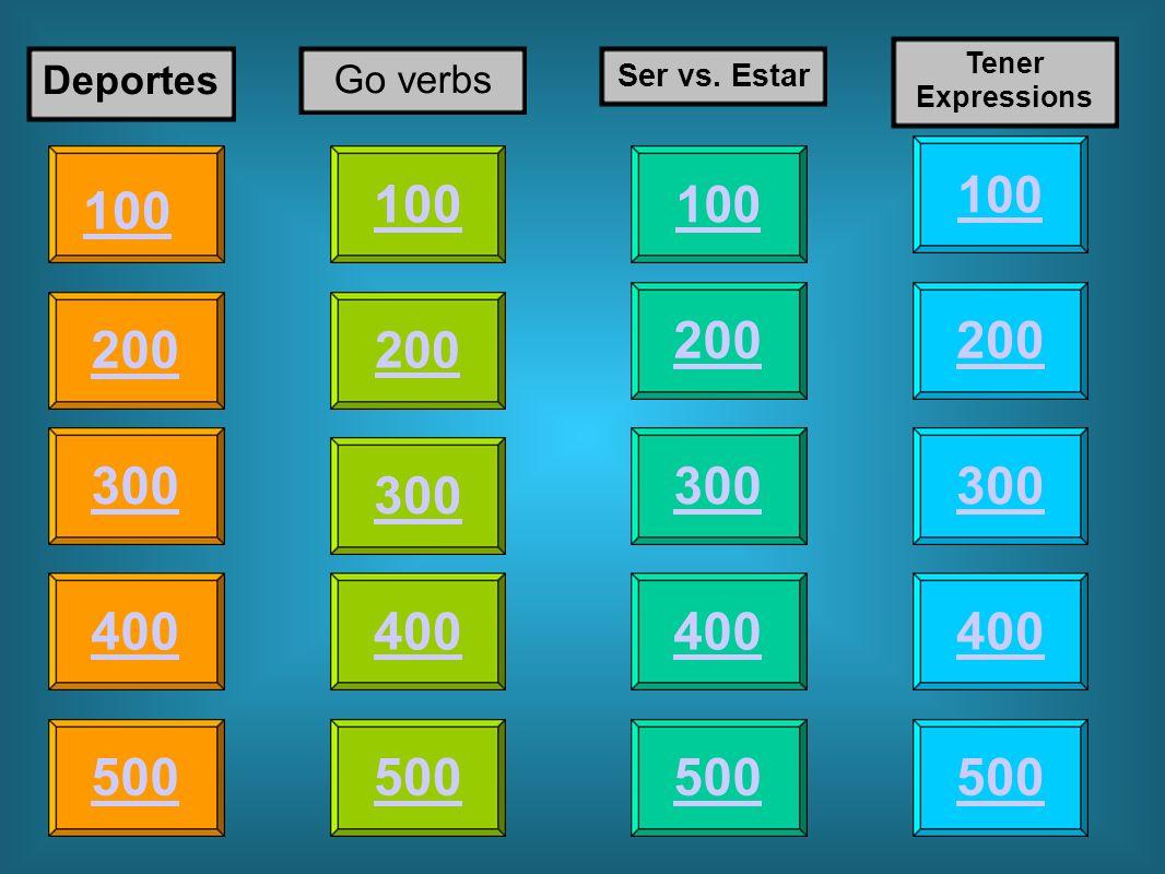 Tener Expressions Deportes. Go verbs. Ser vs. Estar. 100. 100. 100. 100. 200. 200. 200. 200.
