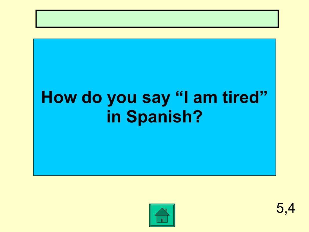 How do you say I am tired