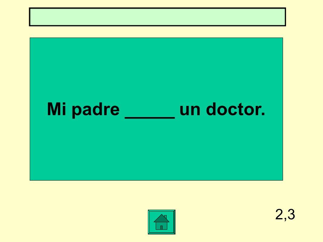 Mi padre _____ un doctor.