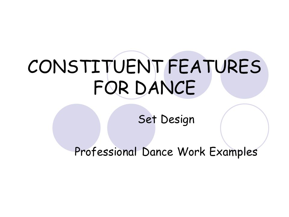 CONSTITUENT FEATURES FOR DANCE