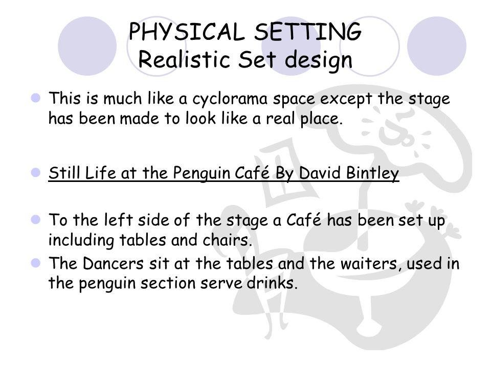 PHYSICAL SETTING Realistic Set design