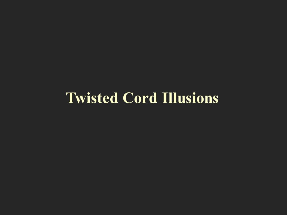 Twisted Cord Illusions