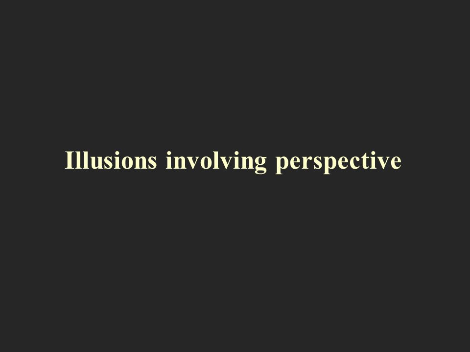Illusions involving perspective