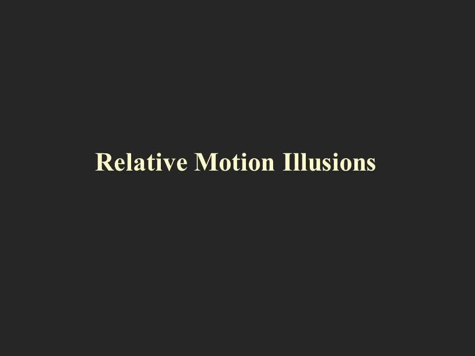 Relative Motion Illusions