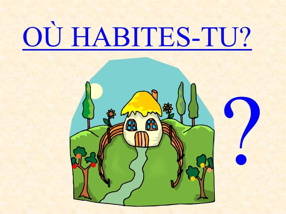 OÙ HABITES-TU