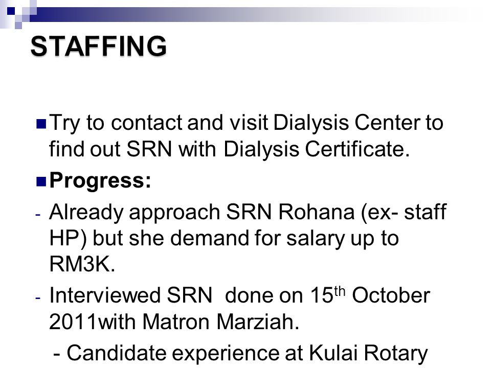 STAFFING Try to contact and visit Dialysis Center to find out SRN with Dialysis Certificate. Progress: