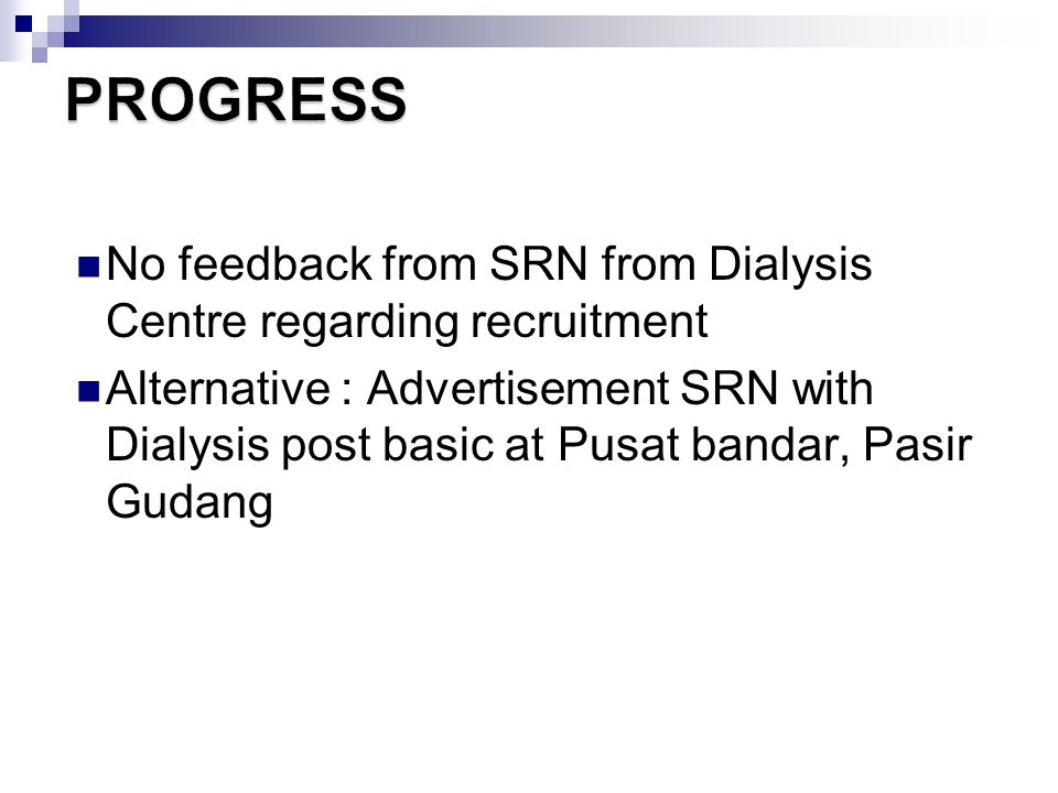 PROGRESS No feedback from SRN from Dialysis Centre regarding recruitment.