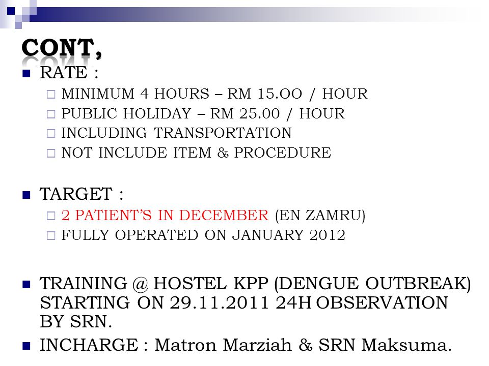 CONT, RATE : MINIMUM 4 HOURS – RM 15.OO / HOUR. PUBLIC HOLIDAY – RM 25.00 / HOUR. INCLUDING TRANSPORTATION.
