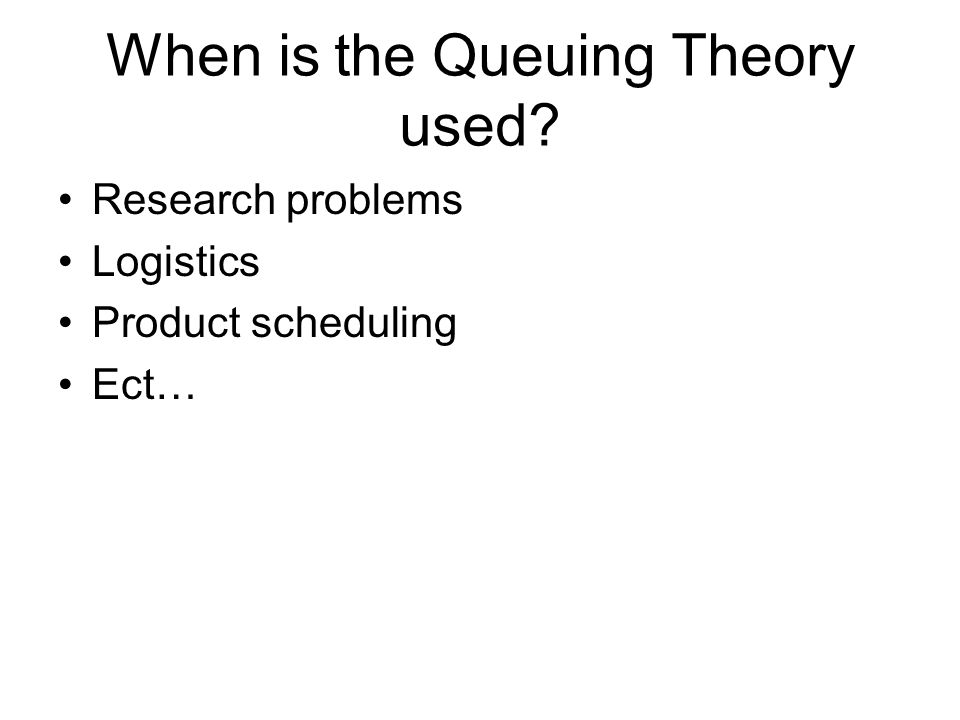 When is the Queuing Theory used