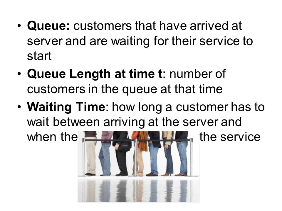 Queue Length at time t: number of customers in the queue at that time