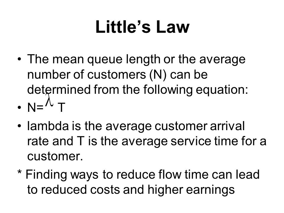 Little's Law The mean queue length or the average number of customers (N) can be determined from the following equation: