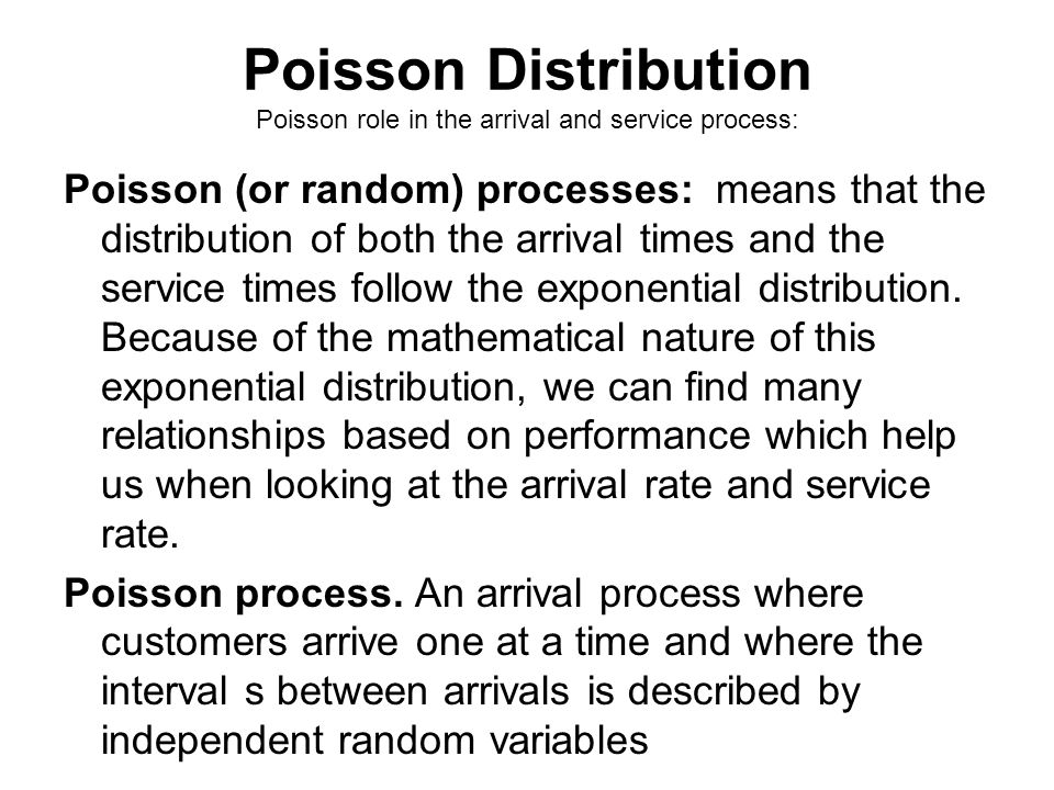 Poisson Distribution Poisson role in the arrival and service process: