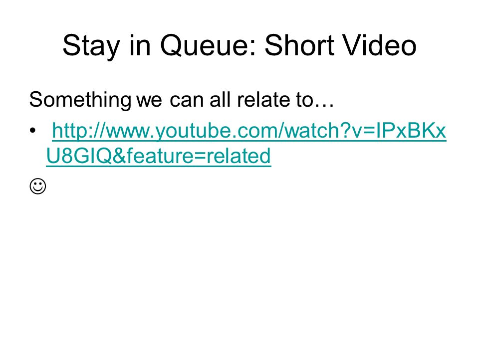 Stay in Queue: Short Video