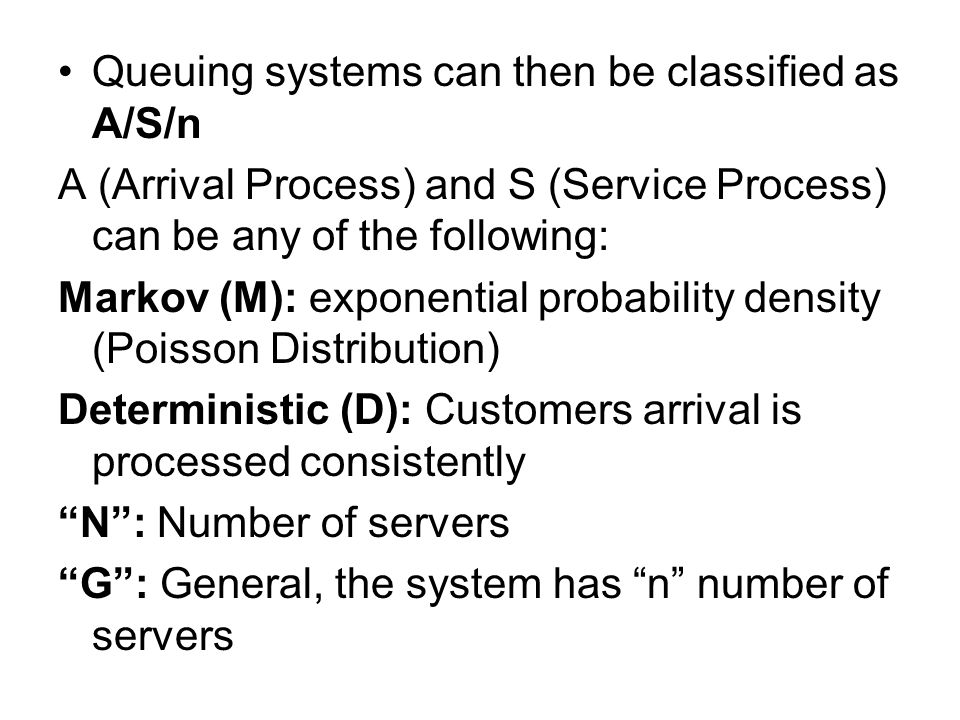 Queuing systems can then be classified as A/S/n