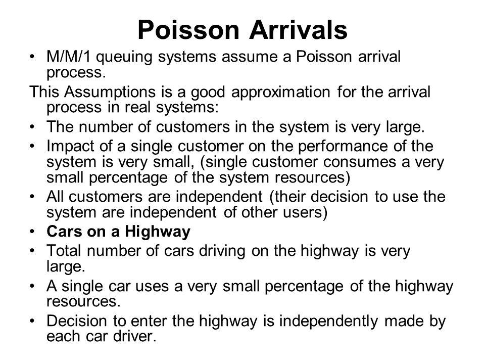 Poisson Arrivals M/M/1 queuing systems assume a Poisson arrival process.