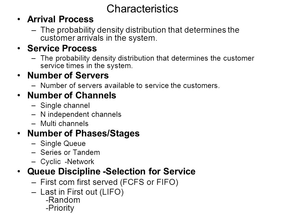 Characteristics Arrival Process Service Process Number of Servers