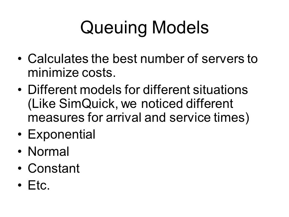 Queuing Models Calculates the best number of servers to minimize costs.