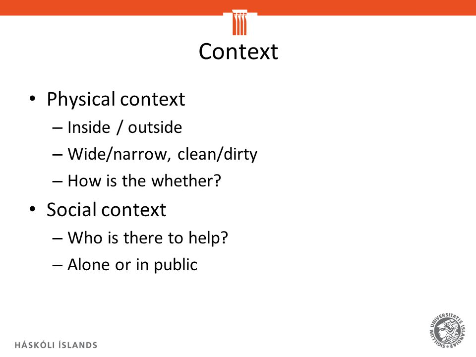 Context Physical context Social context Inside / outside