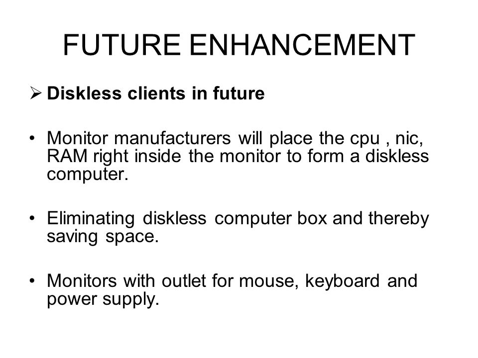 FUTURE ENHANCEMENT Diskless clients in future