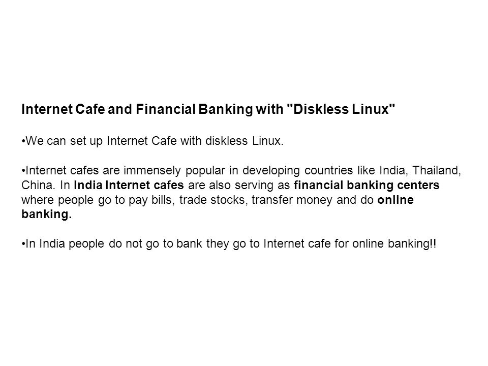 Internet Cafe and Financial Banking with Diskless Linux