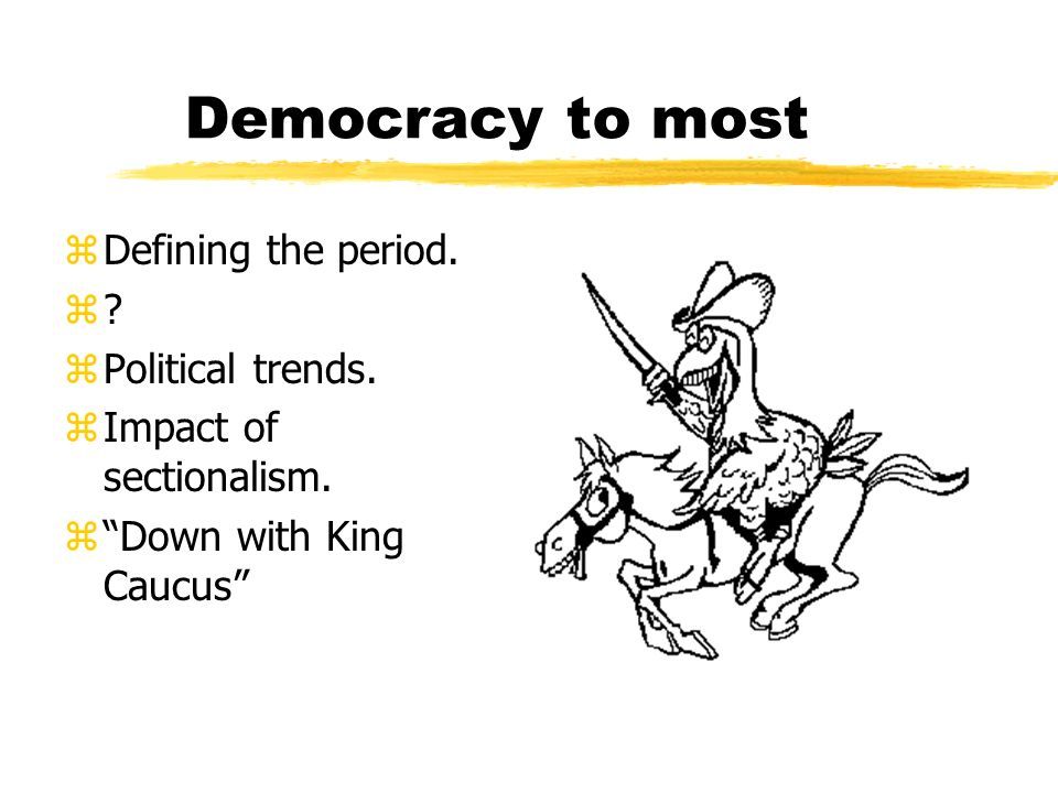 Democracy to most Defining the period. Political trends.