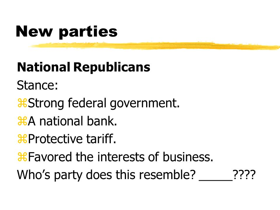 New parties National Republicans Stance: Strong federal government.