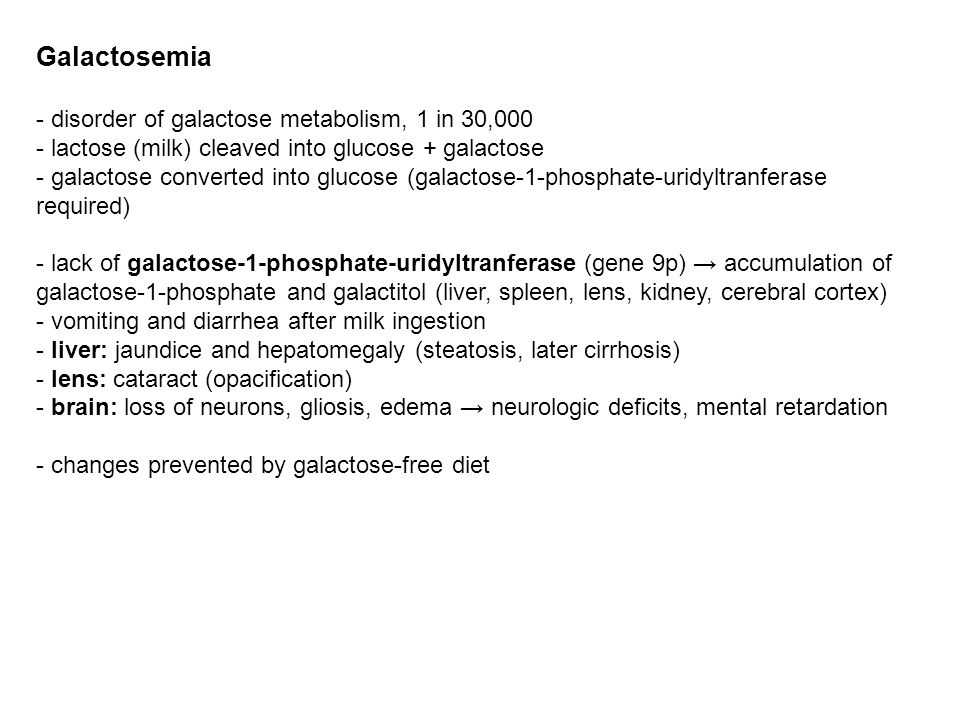 Galactosemia - disorder of galactose metabolism, 1 in 30,000