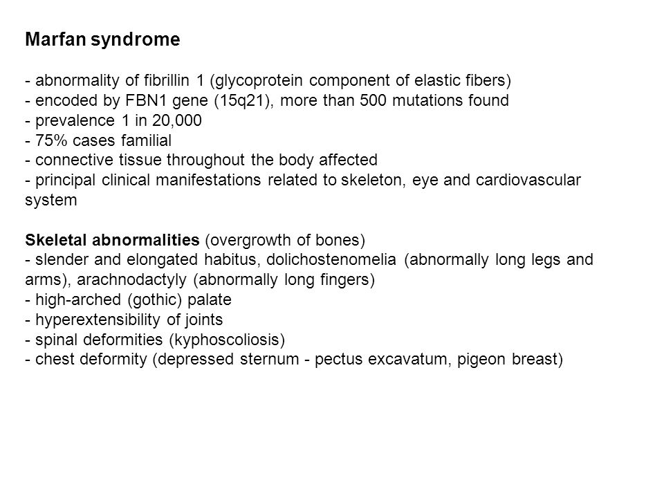 Marfan syndrome - abnormality of fibrillin 1 (glycoprotein component of elastic fibers)