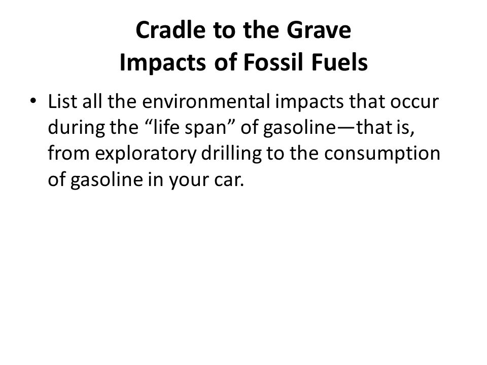 Cradle to the Grave Impacts of Fossil Fuels