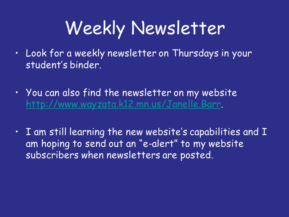 Weekly Newsletter Look for a weekly newsletter on Thursdays in your student's binder.