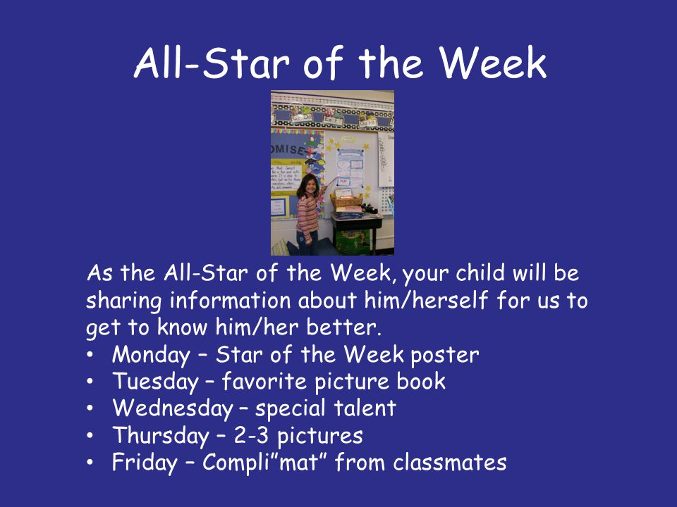 All-Star of the Week As the All-Star of the Week, your child will be sharing information about him/herself for us to get to know him/her better.