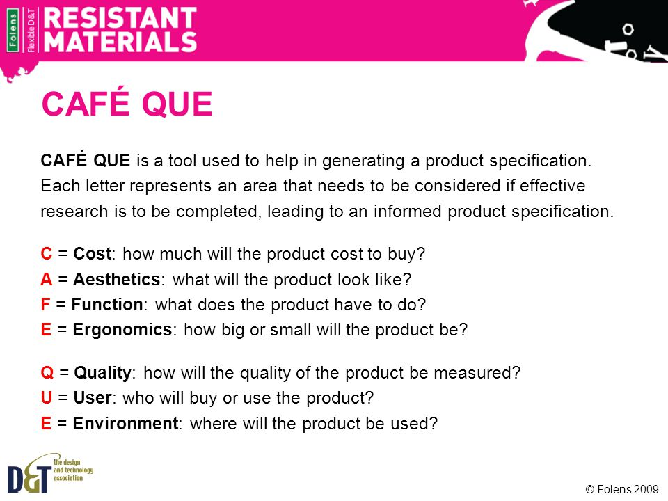 CAFÉ QUE CAFÉ QUE is a tool used to help in generating a product specification.